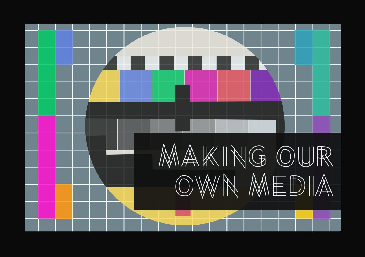 Making Our Own Media